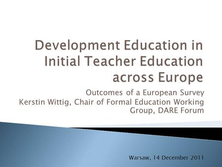 Outcomes of a European Survey Kerstin Wittig, Chair of Formal Education Working Group, DARE Forum Warsaw, 14 December 2011.