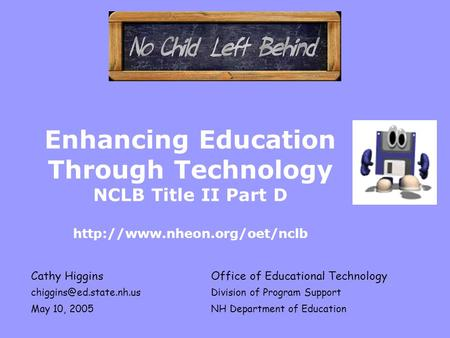 Enhancing Education Through Technology NCLB Title II Part D  Cathy HigginsOffice of Educational Technology