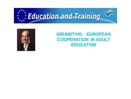 GRUNDTVIG - EUROPEAN COOPERATION IN ADULT EDUCATION.