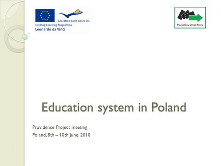 Education system in Poland Providence Project meeting Poland, 8th – 10th June, 2010.