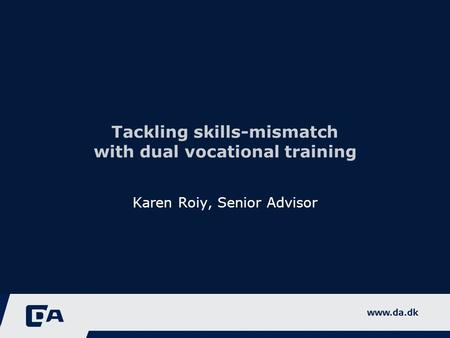 Tackling skills-mismatch with dual vocational training Karen Roiy, Senior Advisor.