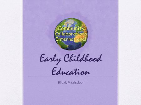 Early Childhood Education Biloxi, Mississippi. About CC International was founded in 1994 Have managed over 5,000 volunteers (fellow ASBers) Disaster.