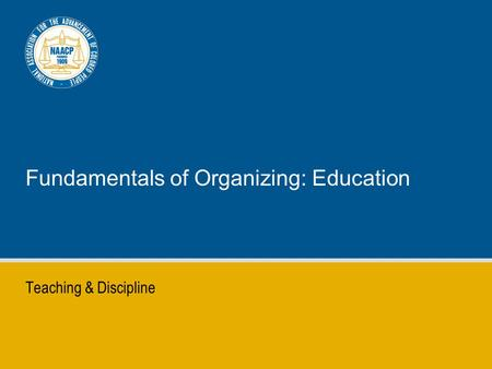 Fundamentals of Organizing: Education Teaching & Discipline.