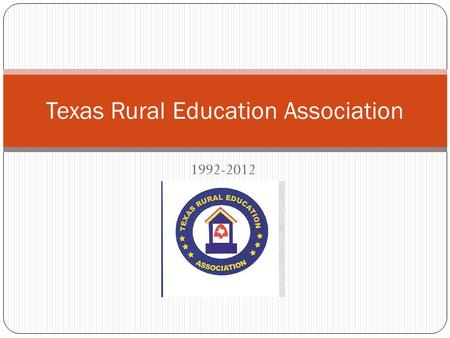 1992-2012 Texas Rural Education Association Organized in 1992 TREA has been an active organization in Texas since 1992. We have just celebrated our 20.
