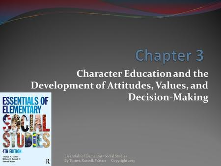 Chapter 3 Character Education and the Development of Attitudes, Values, and Decision-Making Essentials of Elementary Social Studies By.