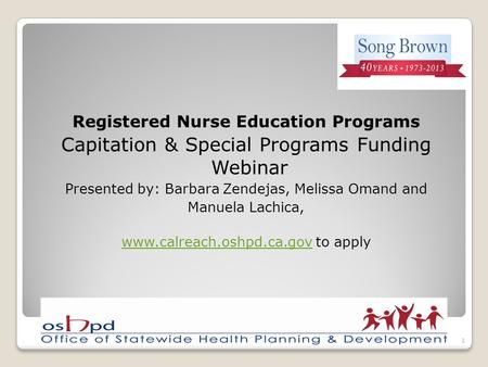 Registered Nurse Education Programs Capitation & Special Programs Funding Webinar Presented by: Barbara Zendejas, Melissa Omand and Manuela Lachica, www.calreach.oshpd.ca.govwww.calreach.oshpd.ca.gov.