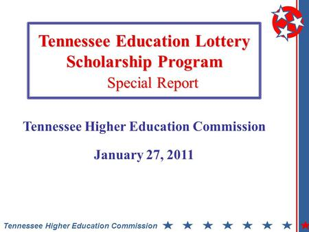 Tennessee Education Lottery Scholarship Program Special Report Tennessee Higher Education Commission January 27, 2011.