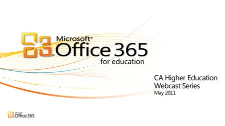For education CA Higher Education Webcast Series May 2011.