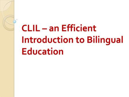CLIL – an Efficient Introduction to Bilingual Education.