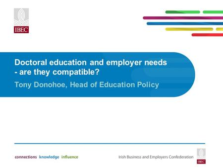 Doctoral education and employer needs - are they compatible? Tony Donohoe, Head of Education Policy.