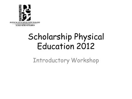Scholarship Physical Education 2012 Introductory Workshop.