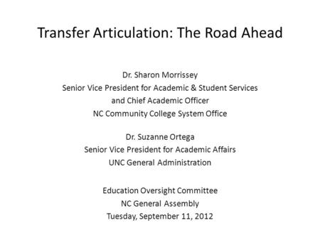 Transfer Articulation: The Road Ahead Dr. Sharon Morrissey Senior Vice President for Academic & Student Services and Chief Academic Officer NC Community.