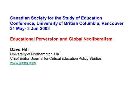 Canadian Society <strong>for</strong> the Study of Education Conference, University of British Columbia, Vancouver 31 May- 3 Jun 2008 Educational Perversion and Global.