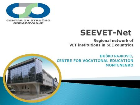 Regional network of VET institutions in SEE countries DU ŠKO RAJKOVIĆ, CENTRE FOR VOCATIONAL EDUCATION MONTENEGRO.