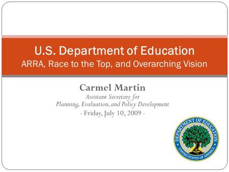 Carmel Martin Assistant Secretary for Planning, Evaluation, and Policy Development - Friday, July 10, 2009 - U.S. Department of Education ARRA, Race to.