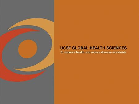 UCSF and Global Health Institutional Infrastructure for Global Health Projects Role of Surgery and Global Health Future Opportunities and Research.