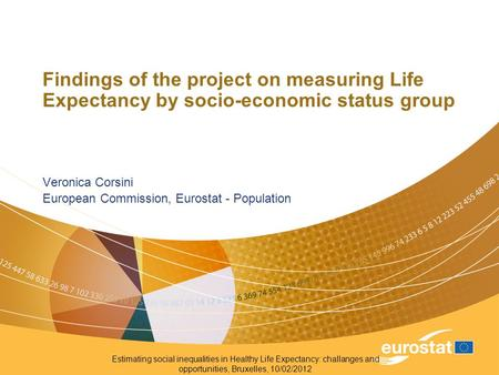 Estimating social inequalities in Healthy Life Expectancy: challanges and opportunities, Bruxelles, 10/02/2012 Findings of the project on measuring Life.
