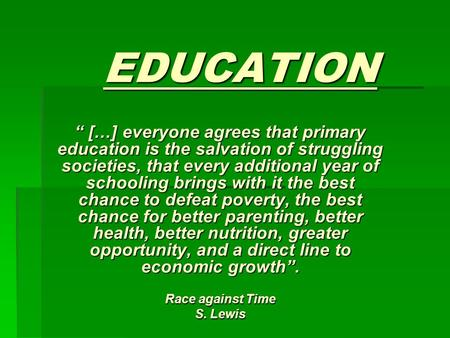 EDUCATION […] everyone agrees that primary education is the salvation of struggling societies, that every additional year of schooling brings with it the.