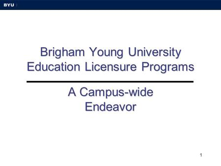 1 Brigham Young University Education Licensure Programs A Campus-wide Endeavor.