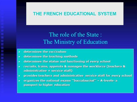 The role of the State : The Ministry of Education determines the curriculum determines the curriculum determines the teaching methods determines the teaching.