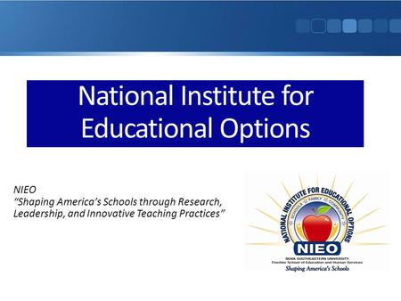 National Institute for Educational Options NIEO Shaping Americas Schools through Research, Leadership, and Innovative Teaching Practices.