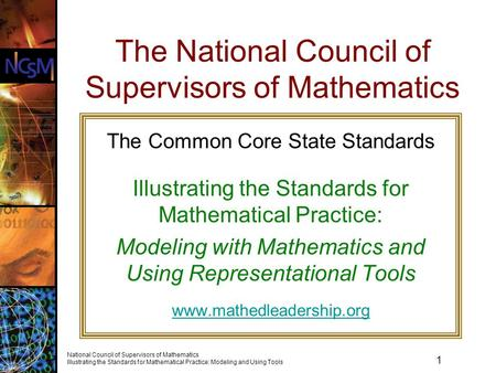 1 National Council of Supervisors of Mathematics Illustrating the Standards for Mathematical Practice: Modeling and Using Tools The National Council of.