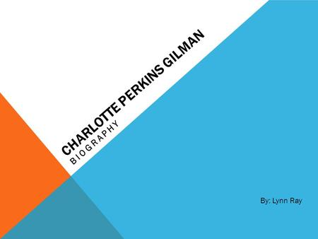 CHARLOTTE PERKINS GILMAN BIOGRAPHY By: Lynn Ray. CHARLOTTE PERKINS GILMAN Charlotte Perkins Gilman was a writer and social activist during the 1800s and.