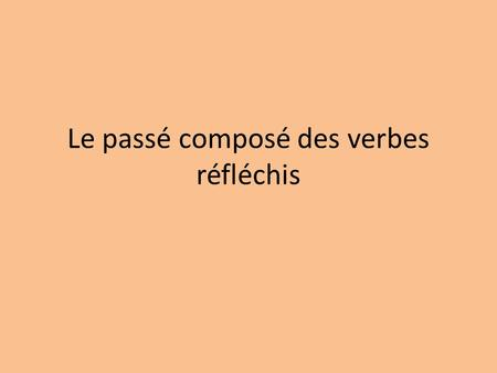 Le passé composé des verbes réfléchis. Remember, you form the passé composé with a helping verb and a past participle. You have used être and avoir as.