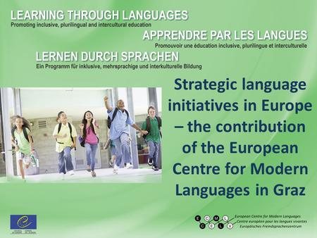 Strategic language initiatives in Europe – the contribution of the European Centre for Modern Languages in Graz.