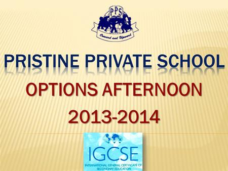 OPTIONS AFTERNOON 2013-2014. WHAT IS CAMBRIDGE IGCSE? The Cambridge International General Certificate of Secondary Education (IGCSE) is provided by University.