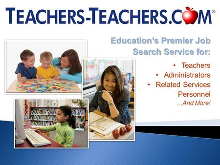 Educations Premier Job Search Service for: Teachers Administrators Related Services Personnel …And More!