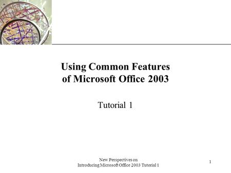 XP New Perspectives on Introducing Microsoft Office 2003 Tutorial 1 1 Using Common Features of Microsoft Office 2003 Tutorial 1.