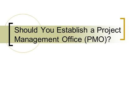 Should You Establish a Project Management Office (PMO)?