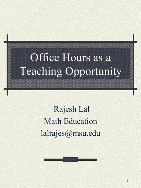 1 Office Hours as a Teaching Opportunity Rajesh Lal Math Education
