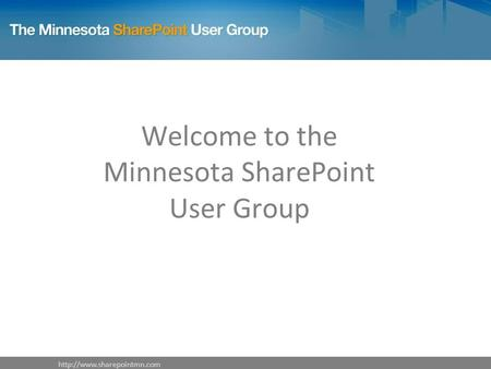 Welcome to the Minnesota SharePoint User Group.