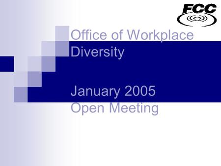Office of Workplace Diversity January 2005 Open Meeting.