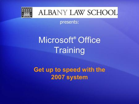 Microsoft ® Office Training Get up to speed with the 2007 system presents: