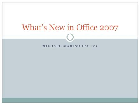 MICHAEL MARINO CSC 101 Whats New in Office 2007. Office Live Workspace 3 new things about Office Live Workspace are: Anywhere Access Store 1000+ Microsoft.