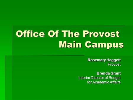 Office Of The Provost Main Campus Rosemary Haggett Provost Brenda Grant Interim Director of Budget for Academic Affairs.