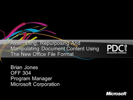 Assembling, Repurposing And Manipulating Document Content Using The New Office File Format Brian Jones OFF 304 Program Manager Microsoft Corporation.
