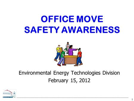 1 OFFICE MOVE SAFETY AWARENESS Environmental Energy Technologies Division February 15, 2012.