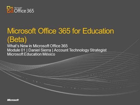 Whats New in Microsoft Office 365 Module 01 | Daniel Sierra | Account Technology Strategist Microsoft Education México.
