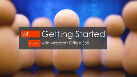 Getting Started with Microsoft Office 365. Getting Started - Overview How to use your existing desktop software to connect to Office 365. Install the.