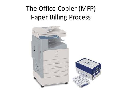 The Office Copier (MFP) Paper Billing Process. Paper Billing Introduction Paper for the Office Copiers is provided free of charge, as long as it is used.