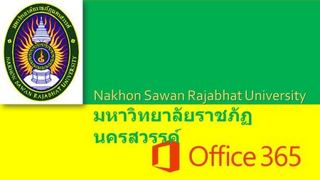 Nakhon Sawan Rajabhat University. Office 365 for Education.
