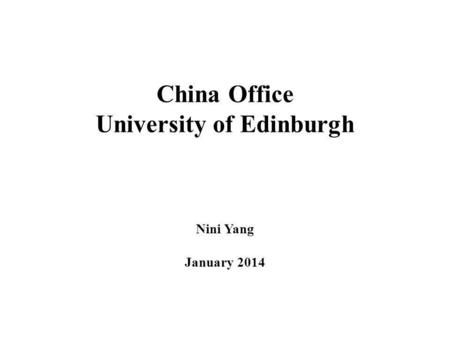 China Office University of Edinburgh Nini Yang January 2014.