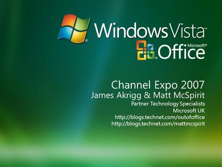 James Akrigg & Matt McSpirit Partner Technology Specialists  Microsoft UK  Channel.