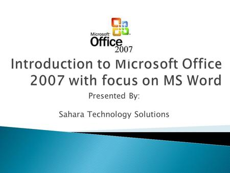 Introduction to Microsoft Office 2007 with focus on MS Word