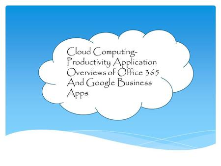Cloud Computing- Productivity Application Overviews of Office 365