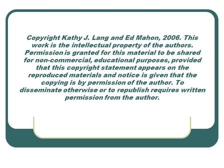 Copyright Kathy J. Lang and Ed Mahon, 2006. This work is the intellectual property of the authors. Permission is granted for this material to be shared.
